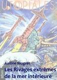 Justine Niogret - Les rivages extrêmes de la mer intérieure.