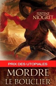 Justine Niogret - Mordre le bouclier.