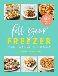 Justine Pattison - Fill Your Freezer - Delicious batch-cooking recipes for all the family.