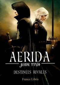 Justine Pinto - Aerida Tome 2 : Destinées rivales.