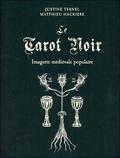 Justine Ternel et Matthieu Hackière - Le tarot noir - Imagerie médiévale populaire. Avec un tarot de 78 lames.