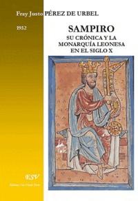 Justo Perez de Urbel - Sampiro, su cronica y la manarquia leonesa en el siglo x.