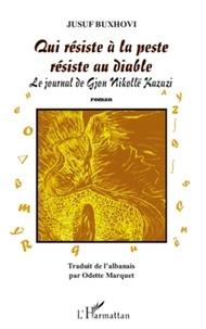 Jusuf Buxhovi - Qui résiste à la peste résiste au diable - Le journal de Gjon Nikollë Kazazi.