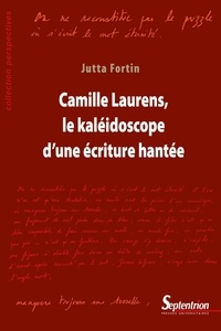 Jutta Fortin - Camille Laurens, le kaléidoscope d'une écriture hantée.