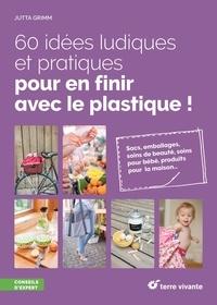 60 idées ludiques et pratiques pour en finir avec le plastique ! - Jutta Grimm |