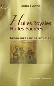 Jutta Lenze - Huiles royales, huiles sacrées - Aromathérapie spirituelle.