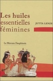 Jutta Lenze - Les huiles essentielles féminines.