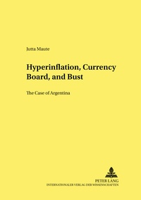 Jutta Maute - Hyperinflation, Currency Board, and Bust - The Case of Argentina.