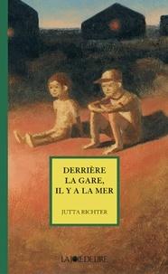Jutta Richter et Genia Català - Derrière la gare il y a la mer.