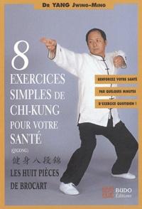 Jwing-Ming Yang - Huit exercices simples de chi-kung pour votre santé - Les Huit Pièces de brocart.