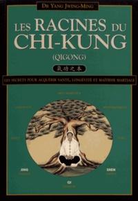 Jwing-Ming Yang - Les racines du chi-kung - Secrets pour acquérir santé, longévité et maîtrise martiale.