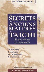 Jwing-Ming Yang - Les secrets des anciens maîtres de taïchi - Textes choisis et commentés.