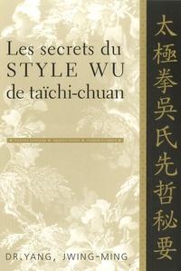 Les secrets du style Wu de taïchi-chuan - Jwing-Ming Yang |