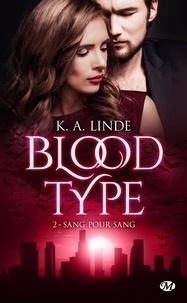 K-A Linde - Blood Type Tome 2 : Sang pour sang.