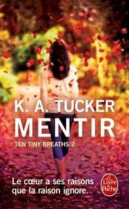 K. A. Tucker - Ten Tiny Breaths Tome 2 : Mentir.