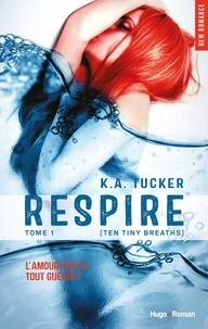 K. A. Tucker - Ten Tiny Breaths Tome 1 : Respire.