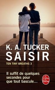 K. A. Tucker - Ten Tiny Breaths Tome 3 : Saisir.