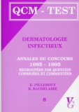 K Baudelaire et E Pillebout - Dermatologie infectieux - Annales du concours 1985-1995 regroupées par question, corrigées et commentées.