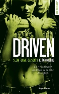 K Bromberg - Driven Saison 5 : Slow flame.