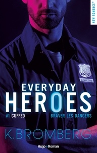 K Bromberg - Everyday Heroes Tome 1 : Cuffed - Braver les dangers.