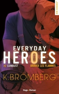 K Bromberg - Everyday Heroes Tome 2 : Combust - Braver les flammes.