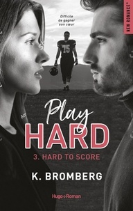 K. Bromberg et Marie-Christine Tricottet - NEW ROMANCE  : Play Hard Serie Tome 3 - Hard To Score.
