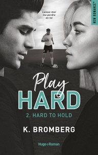 K Bromberg - Play Hard Tome 2 : Hard to hold.