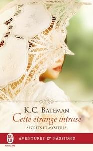 K. C. Bateman - Secrets et mystères Tome 1 : Cette étrange intruse.