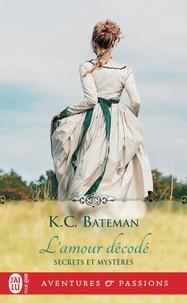 K. C. Bateman - Secrets et mystères Tome 2 : L'amour décodé.