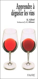 K Gibel - Apprendre à déguster les vins.