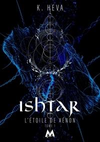 K Heva - L'étoile de Xénon Tome 1 : Ishtar.