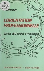 K. Hitschler - L'orientation professionnelle - Par les 360 degrés symboliques.