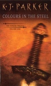 K. J. Parker - Colours In The Steel - Fencer Trilogy Volume 1.
