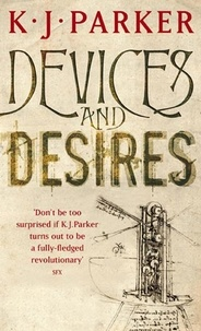 K. J. Parker - Devices And Desires - The Engineer Trilogy: Book One.