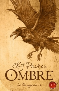 K. J. Parker - Ombre Tome 1 : Le Charognard.