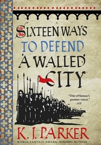 K. J. Parker - Sixteen Ways to Defend a Walled City.