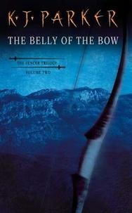 K. J. Parker - The Belly Of The Bow - Fencer Trilogy Volume 2.