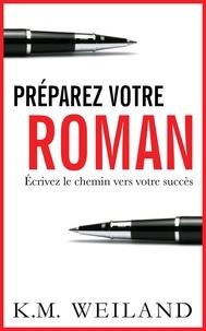 K.M. Weiland - Préparez votre roman (39750).