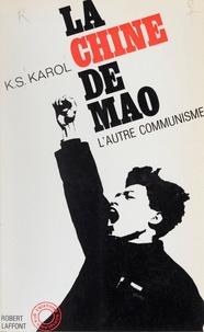 K. S. Karol et Marc Riboud - La Chine de Mao, l'autre communisme - 32 pages de photographies de Marc Riboud.
