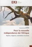 Kä Mana et Freddy Mulumba Kabuayi - Pour la nouvelle indépendance de l'Afrique - Repères, exigences, orientations et actions.