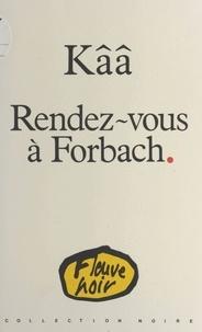 Kââ - Rendez-vous à Forbach.