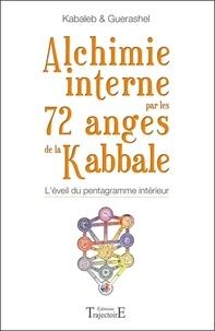 Kabaleb et  Guerashel - Alchimie interne par les 72 anges de la Kabbale - L'éveil du pentagramme intérieur.