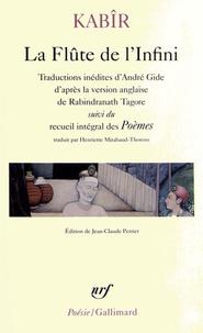 Kabîr - La Flûte de l'Infini - Suivi du recueil intégral des Poèmes.