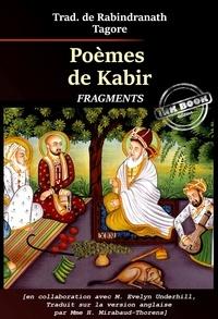 Kabîr et Rabindranath Tagore - Poèmes de Kabir : « fragments », trad. de l'anglais par Rabindranath Tagore en collaboration avec Underhill & Mirabaud-Thorens, précédés d'une préface [nouv. éd. entièrement revue et corrigée]..