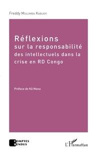 Téléchargements de manuels scolaires pdf Réflexions sur la responsabilité des intellectuels dans la crise de la RD Congo en francais PDF FB2 par Kabuayi freddy Mulumba