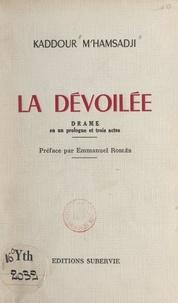 Kaddour M'Hamsadji et Emmanuel Roblès - La dévoilée - Drame en un prologue et trois actes.