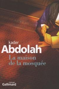 Kader Abdolah - La maison de la mosquée.