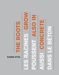 Kader Attia - Kader Attia - Les racines poussent aussi dans le béton.