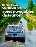 Kader Benferhat et Geoffroy Deffrennes - Les plus beaux canaux et voies navigables de France.