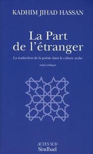 Kadhim-Jihad Hassan - La Part de l'étranger - La traduction de la poésie dans la culture arabe.